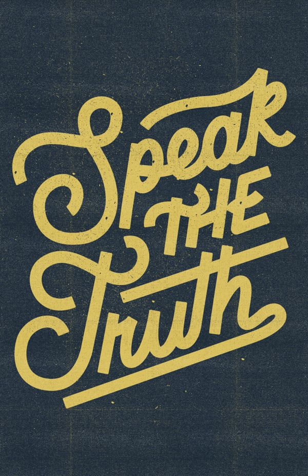 Speak the truth Typography by nicholas slater