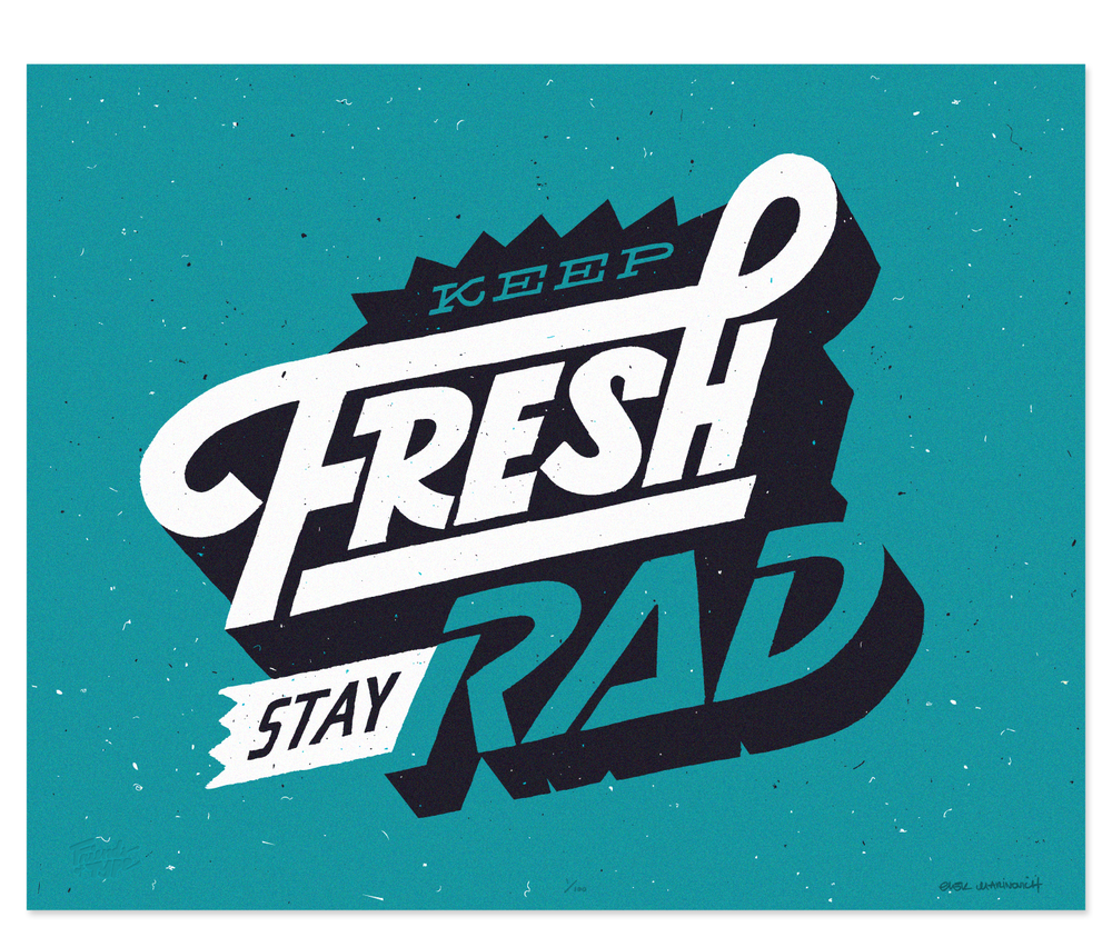 Keep Fresh Stay Rad By Erik Marinovich