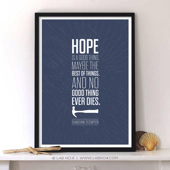 A quote from the movie Shawshank Redemption on HOPE  by Lab No. 4