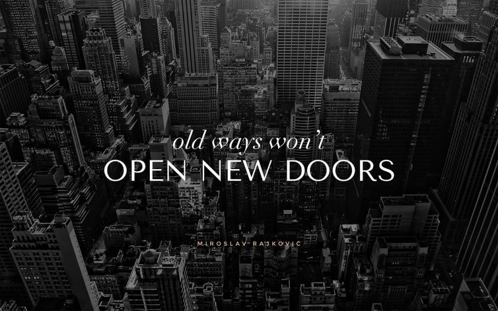 Old ways don't open new doors.