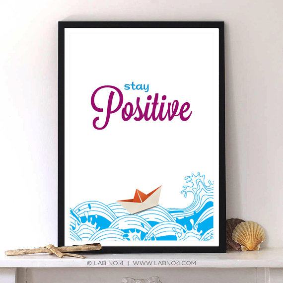 Stay Positive an Inspirational Typography Quote with Digital Art by Lab No. 4