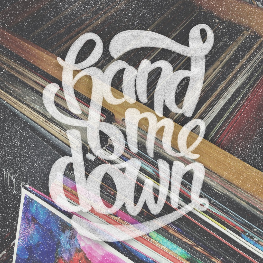 """Hand Me Down"" hand-lettered typography by Joshua Phillips"