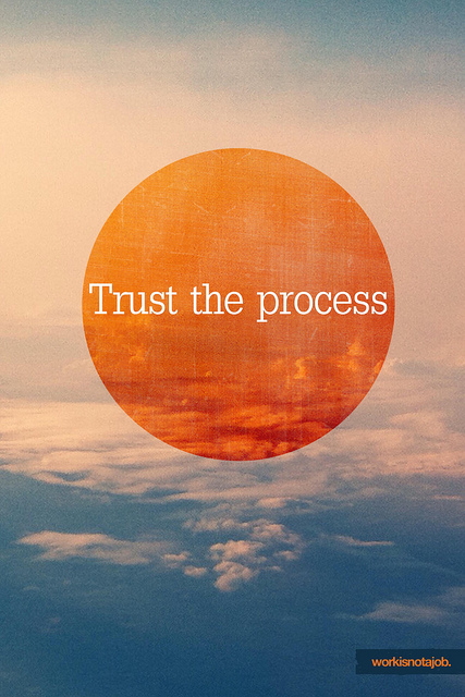 Trust the process | Flickr – Photo Sharing!