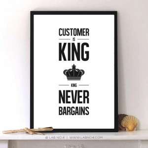 Customer is king Typography print poster by Lab No. 4