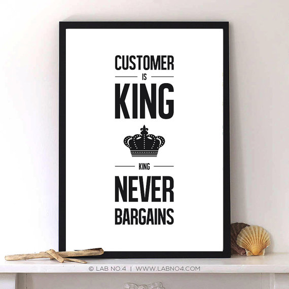 Customer is king, Typography Life quote poster by Lab No. 4