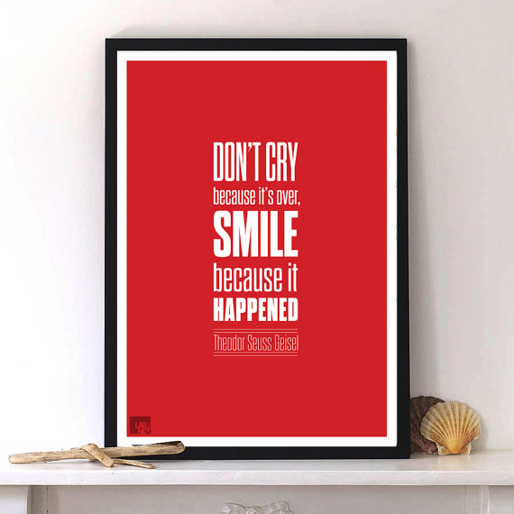 Don't cry because it's over, smile because it happened by Dr.Seuss smilemotivational ...