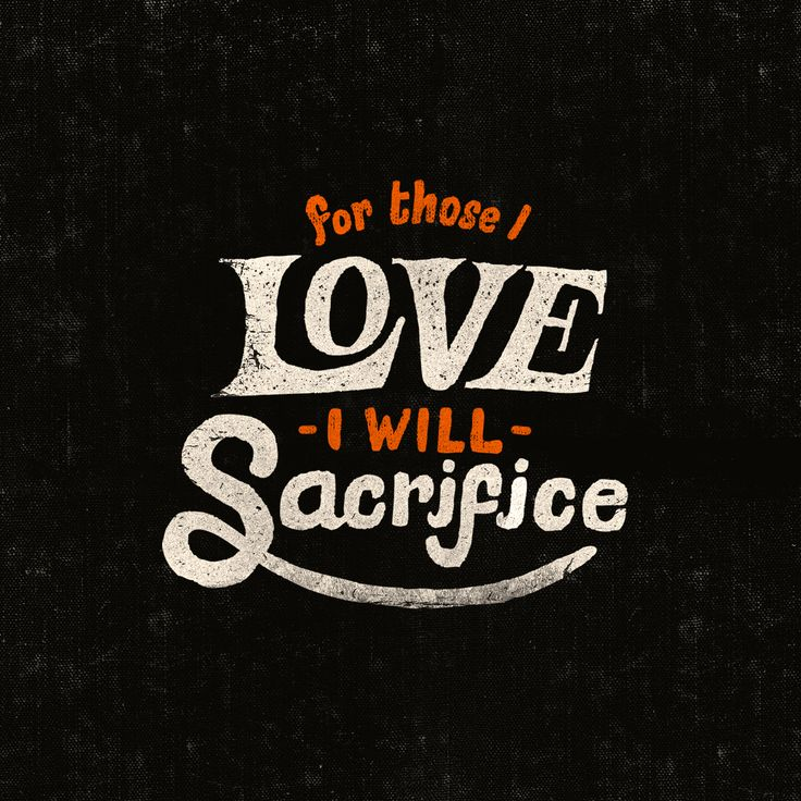 For those I love, I will sacrifice