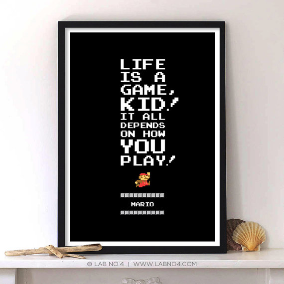 Life is a game kid! It all depends on how you play!  by Lab No. 4