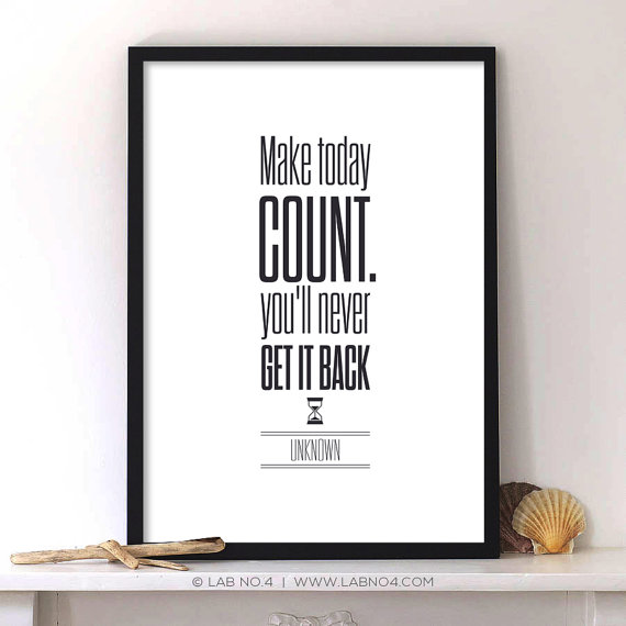 Make today count you will never get it back  by Lab No. 4