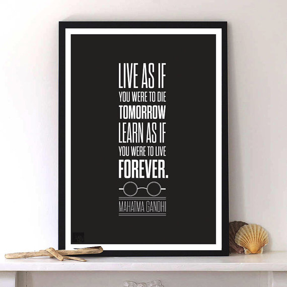 """Live as if you were to die tomorrow. Learn as if you were to live forever."" – Mahatma Gan ..."