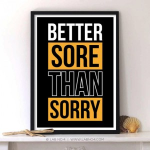 Better sore than Sorry . A Motivating Gym Fitness and Workout Quote by Lab No. 4