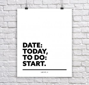 Date Today To Do Start Motivational Corporate Short Quote Poster by Lab No. 4