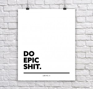 Do Epic Shit   A Naughty & Inspiring Corporate Short Quote Poster by Lab No. 4