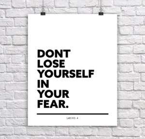Don't lose yourself in your fear Inspirational Corporate Short Quote by Lab No. 4