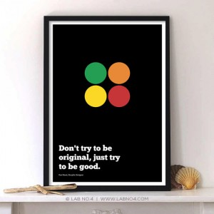 Don't try to be orignal,just try to be good.A coporate startup Quote by Paul Rand, Lab No. 4