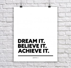 Dream it Believe it Achieve it.corporate short quote by Lab No. 4