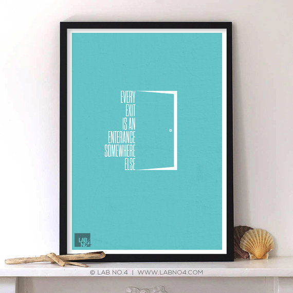 Every Exit Is an Entrance Somewhere Else.A Minimalist  Life quote poster by Lab No. 4