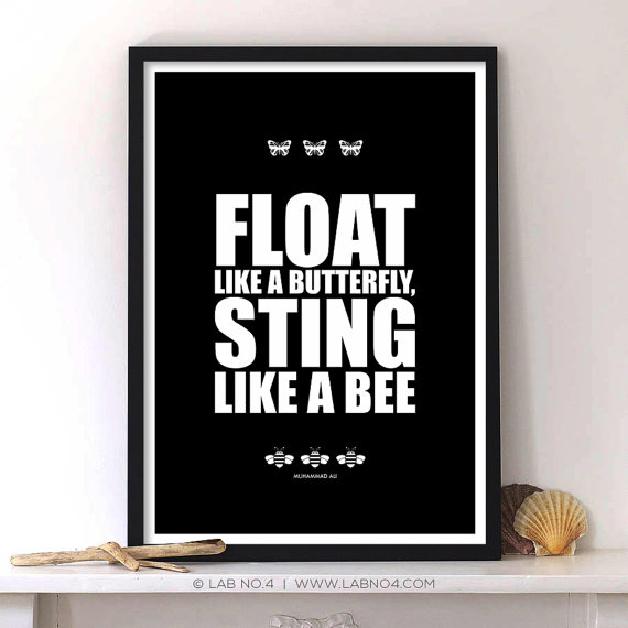 Float like a butterfly sting like a bee.A sports Quote by Muhammad Ali, Lab No. 4