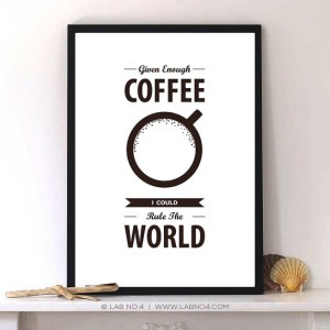 Given Enough Coffee I could rule the world.Coffee Quote with Digital Print by Lab No. 4