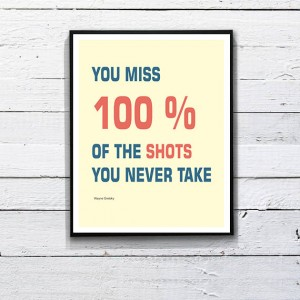 Hockey Quote Inspirational Quote: You miss 100% of the shots you never take! – Wayne Gretzky