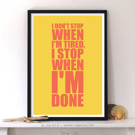 I don't stop when I'm tired I stop when I'm Done.A super inspiring  Gym Quote  ...