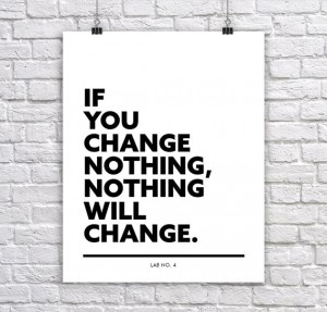 If you change nothing, nothing will change.Motivational corporate Short Quote Poster by Lab No. 4
