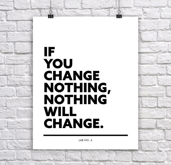 If you change nothing, nothing will change. Motivational corporate Short Quote Poster by Lab No. 4