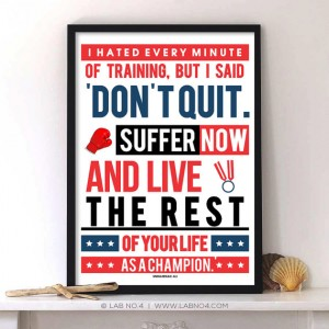 """ I hated every minute of training, but I said don't quit suffer now and live the re ..."
