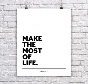 Make the Most of Life Inspirational Corporate Short Quote Poster by Lab No. 4