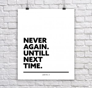 Never Again until next TimeA Typographic Corporate Short Quote poster by Lab No. 4