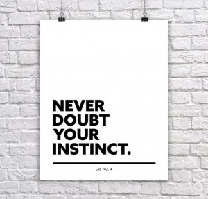 Never Doubt Your Instinct. Motivational Corporate Short Quote Poster by Lab No. 4