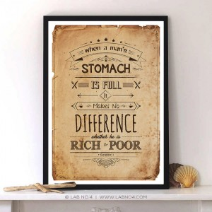 When a man's stomach is full it makes no difference whether he is rich or poor by  Euripid ...
