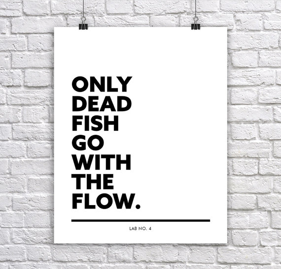 Only Dead fish go with the Flow. Corporate Short Quote by Lab No. 4