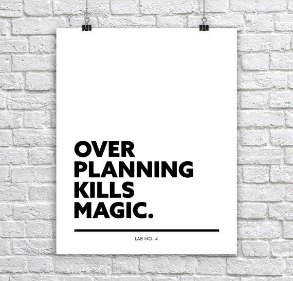 """ Over planning kills magic. "" A corporate Short Quote Poster by Lab No. 4"