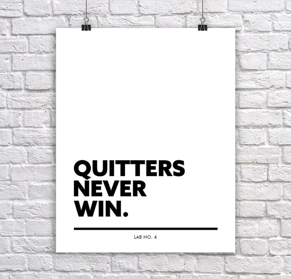 Quitters Never Win  A Corporate Short Typography Quotes Poster by Lab No. 4
