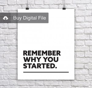Remember why you started  Inspirational & Motivating Corporate Short Quote Poster by Lab No. 4