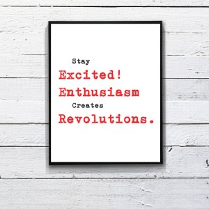 Revolutions Quote : Stay Excited! Enthusiasm Creates Revolutions