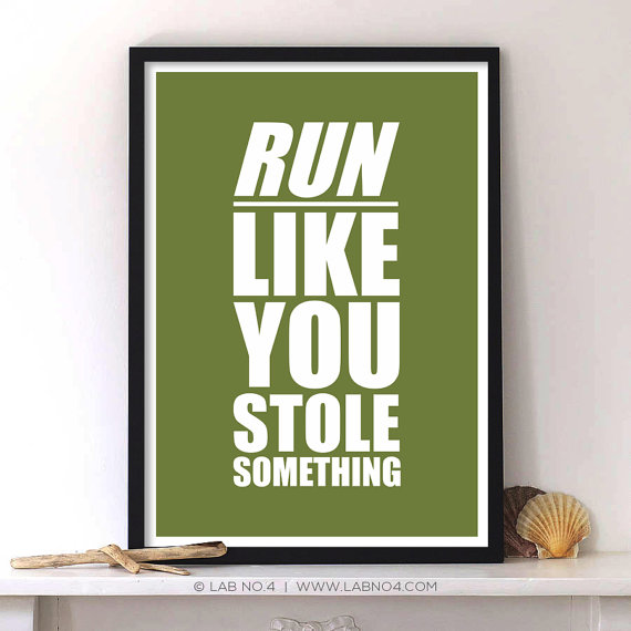 """ Run Like You Stole Something. "" A motivating gym quote by Lab No. 4"