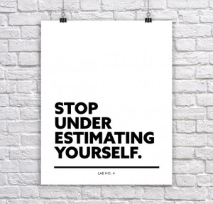 Stop underestimating yourself.An inspiring Corporate Short Quote by Lab No. 4