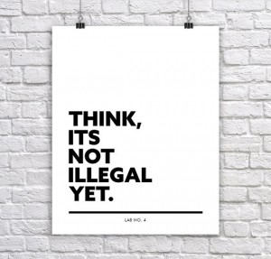 Think its not Illegal yet  Businesses,Corporate Short Quote Poster by Lab No. 4
