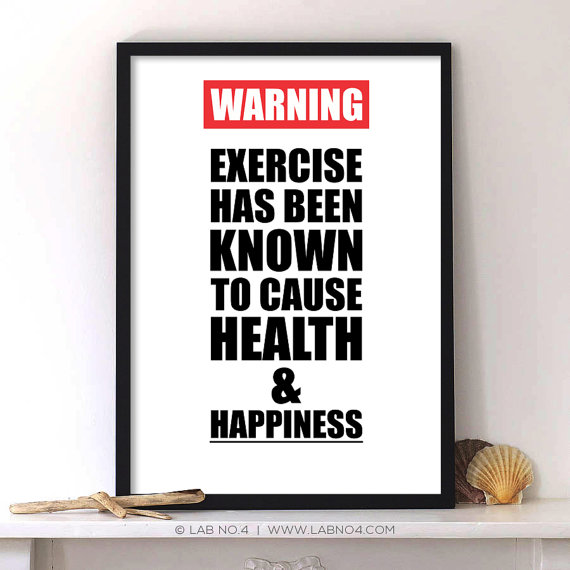 """ Warning exercise has been known to cause health & happiness. "" An Inspiring Qu ..."