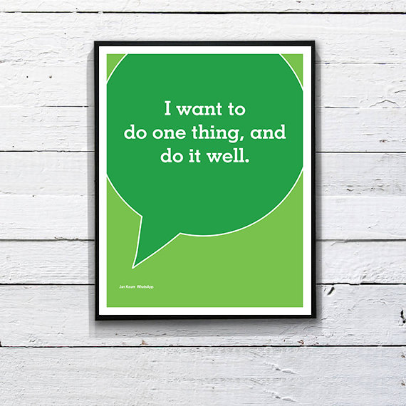 WhatsApp Quote: I want to do one thing, and do it well. – Jan Koum