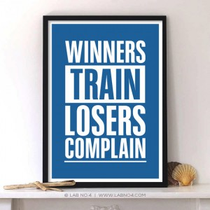 Winners Train Losers Complain.A motivating Gym and Sports Quote poster by Lab No. 4