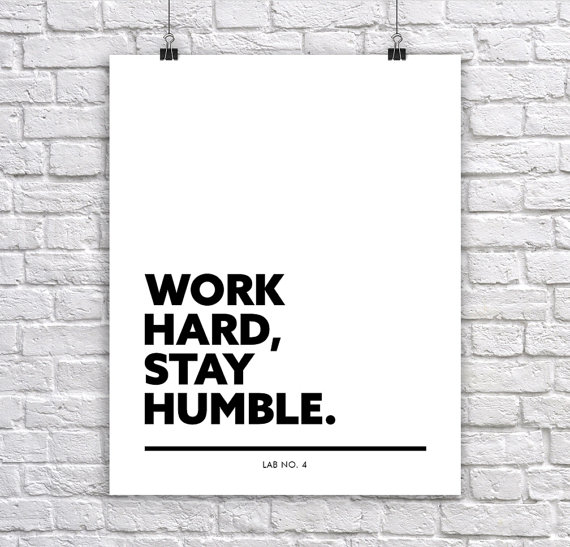 Work hard Stay Humble   A Motivating Corporate Short Quote Poster by Lab No. 4