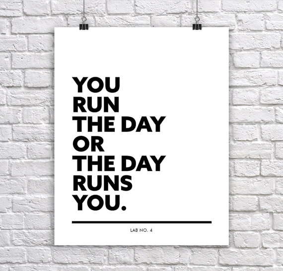 You run the day or the day runs you. Motivational Corporate Short Quote Poster by Lab No. 4