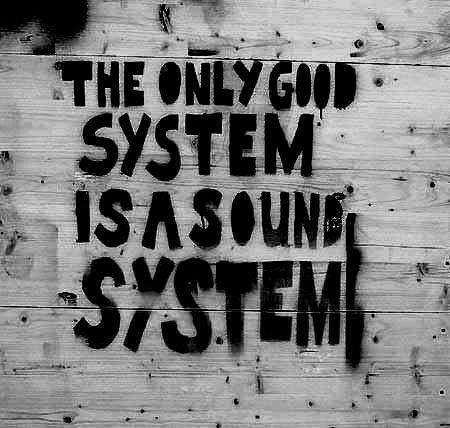 The Only Good System is a Sound System :D