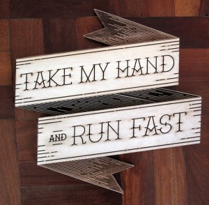 Take my Hand & Run Fast!!