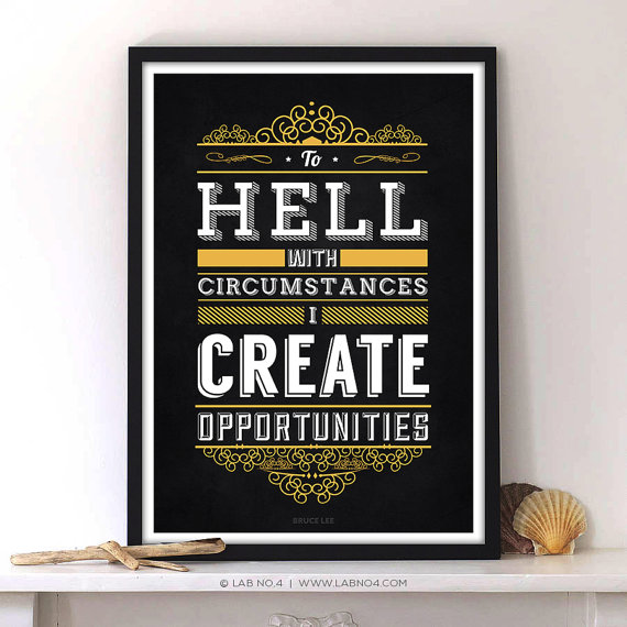 To hell with circumstances, I create opportunities  A motivating Bruce Lee Chalkboard Quote Typo ...