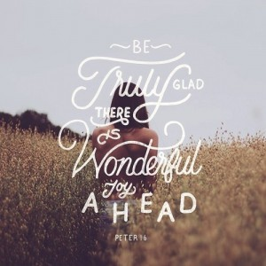 Be Truly Glad There Is Wonderful Joy Ahead – Peter 1:6