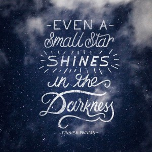 Even A Small Star Shines In The Darkness – Finnish Proverb